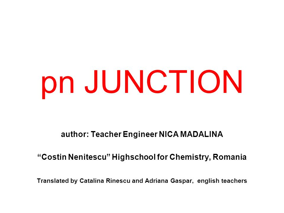 pn JUNCTION author: Teacher Engineer NICA MADALINA
