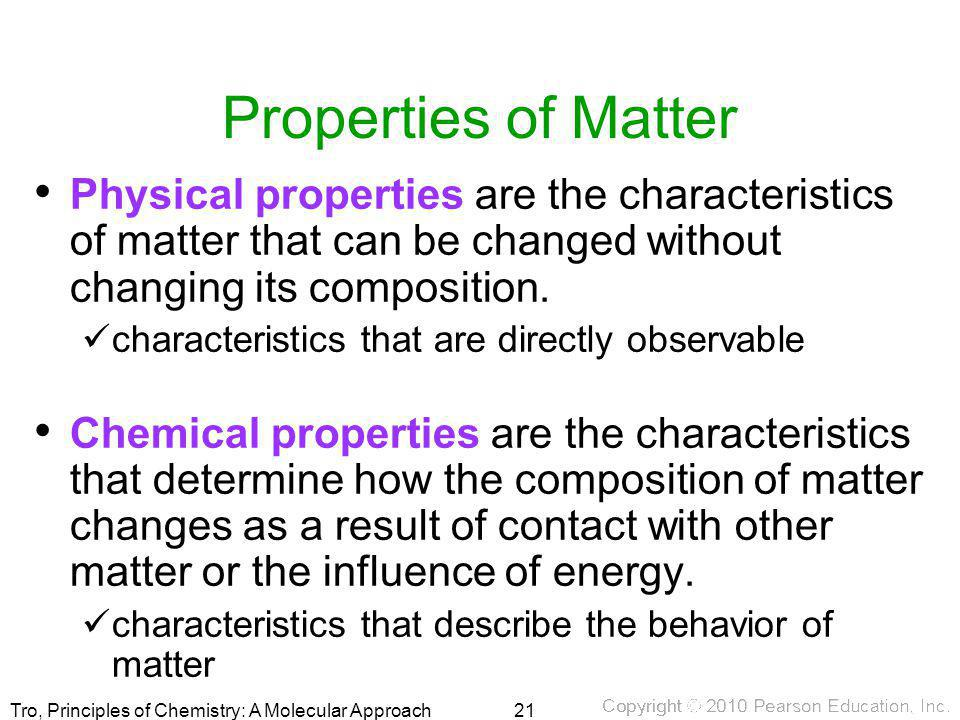 Properties of Matter Physical properties are the characteristics of matter that can be changed without changing its composition.
