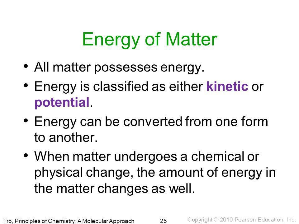 Energy of Matter All matter possesses energy.