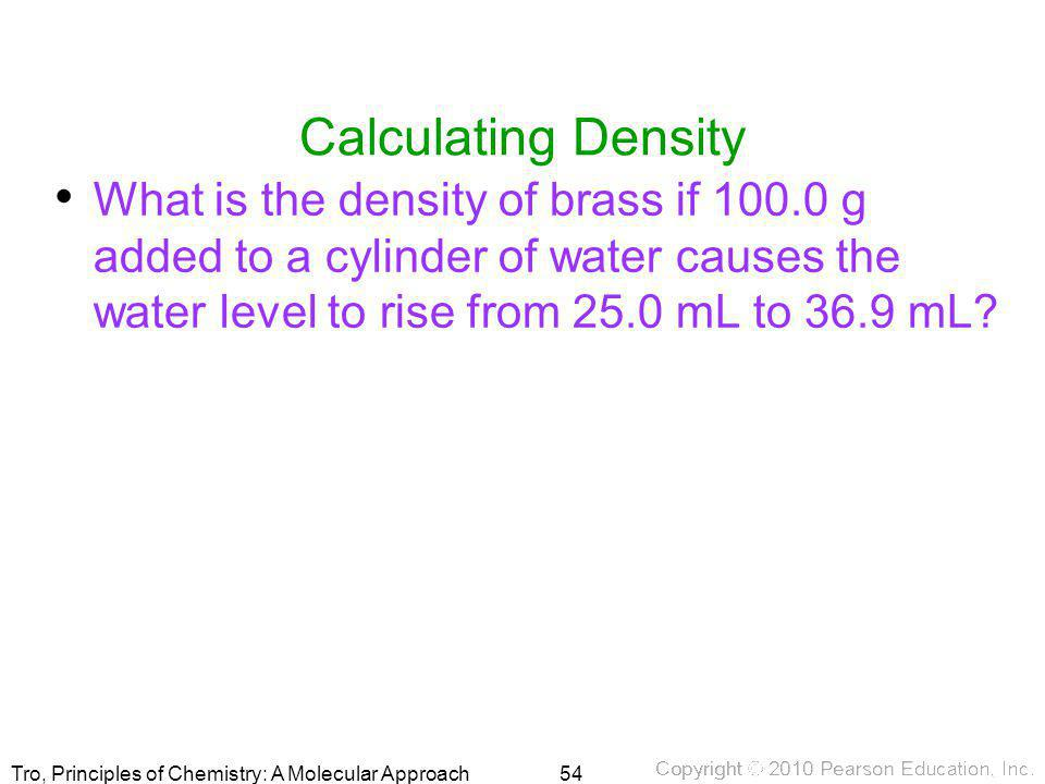 Calculating Density What is the density of brass if 100.0 g added to a cylinder of water causes the water level to rise from 25.0 mL to 36.9 mL