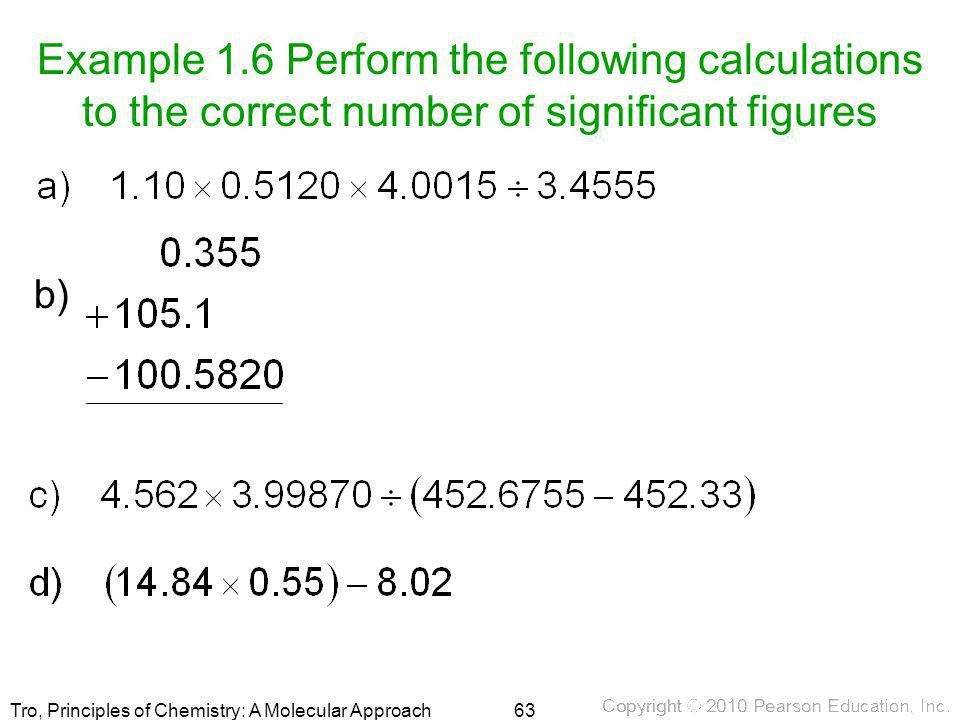 Example 1.6 Perform the following calculations to the correct number of significant figures