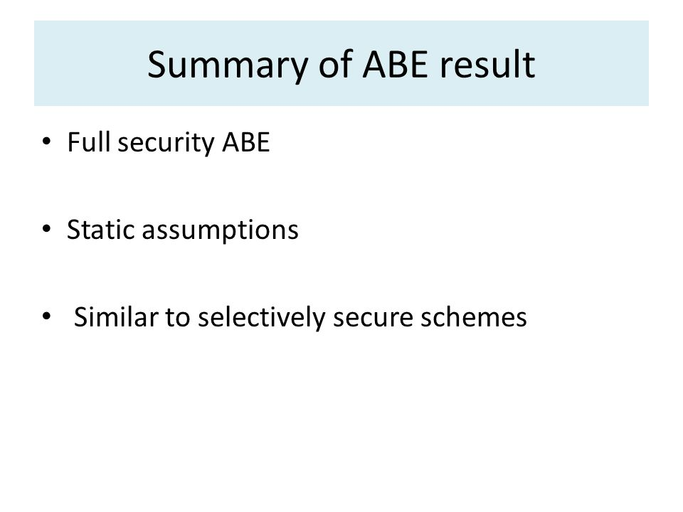 Summary of ABE result Full security ABE Static assumptions