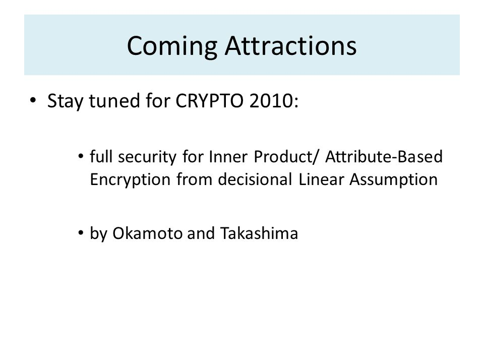 Coming Attractions Stay tuned for CRYPTO 2010: