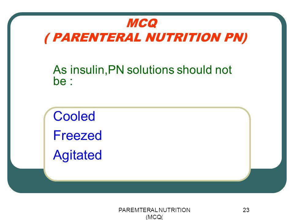 MCQ ( PARENTERAL NUTRITION PN)