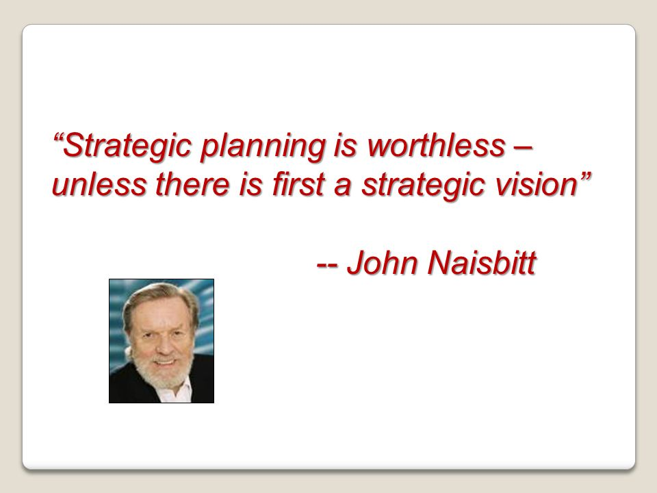 Strategic planning is worthless – unless there is first a strategic vision