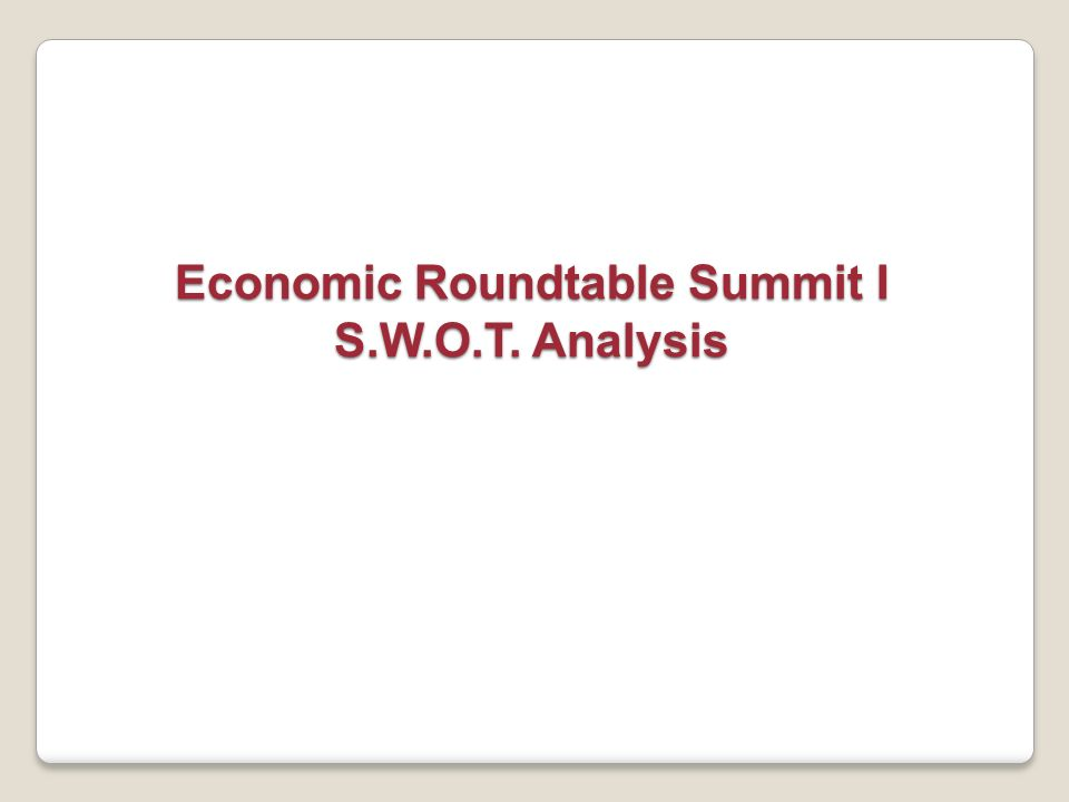 Economic Roundtable Summit I S.W.O.T. Analysis