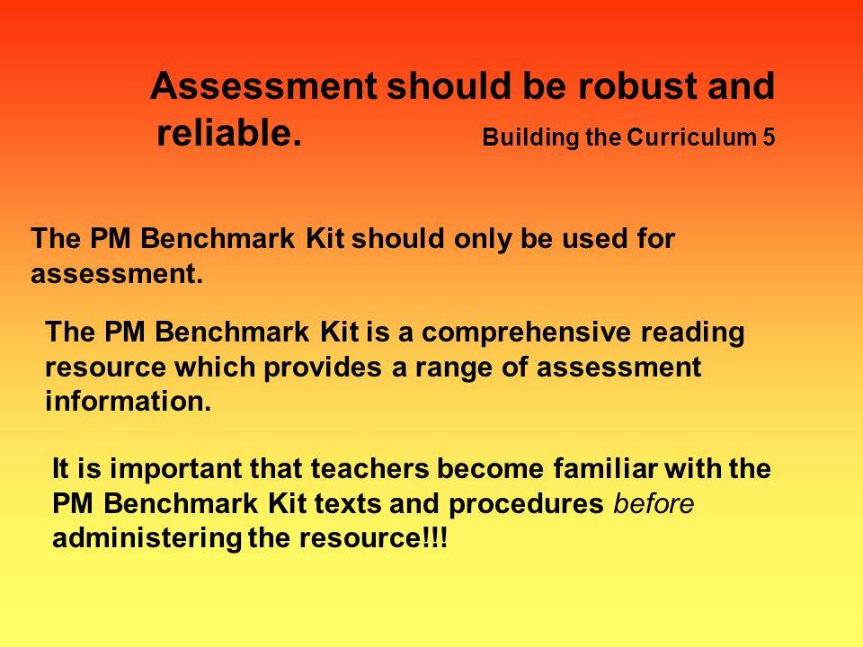 Assessment should be robust and reliable. Building the Curriculum 5
