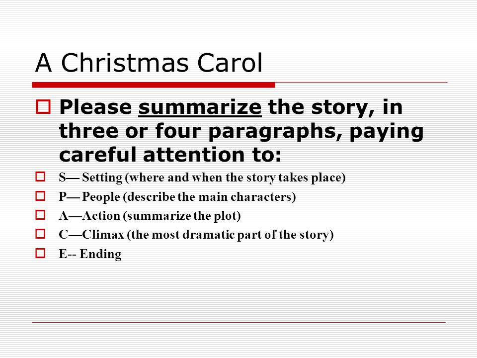 A Christmas Carol Please summarize the story, in three or four paragraphs, paying careful attention to: