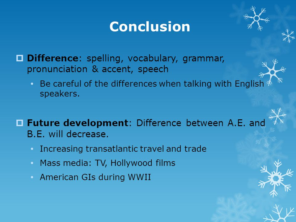 Conclusion Difference: spelling, vocabulary, grammar, pronunciation & accent, speech.