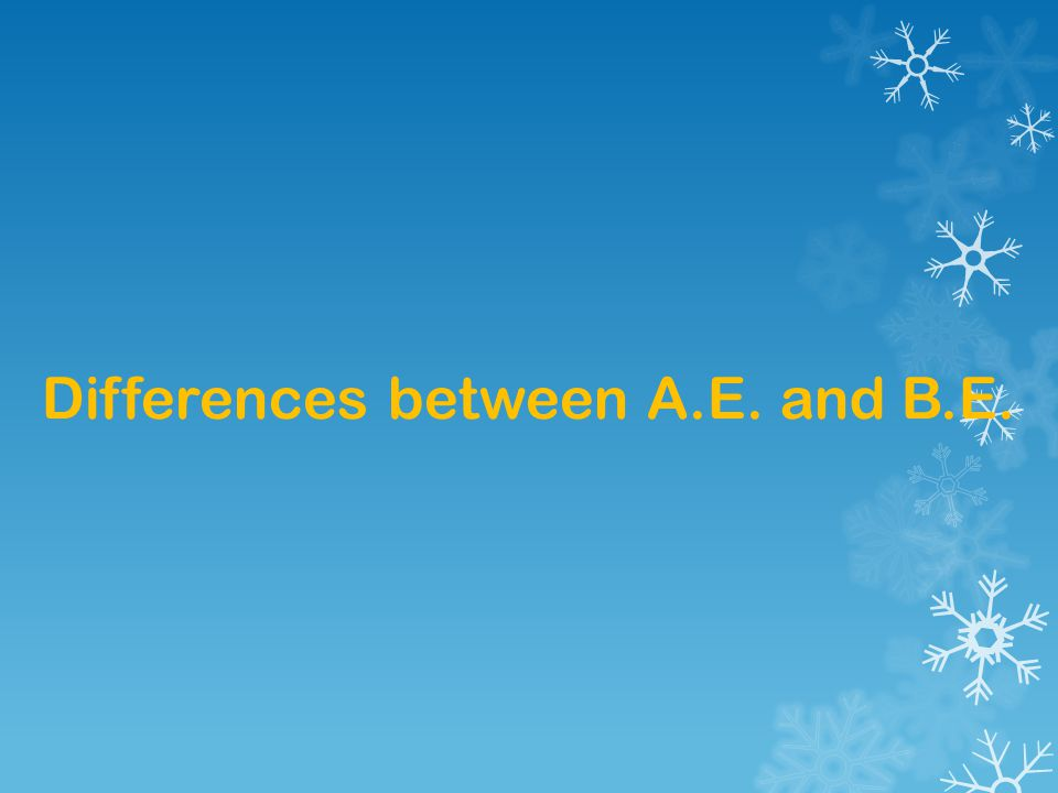 Differences between A.E. and B.E.