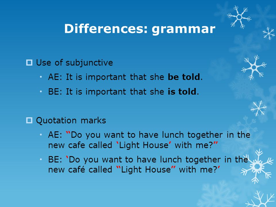 Differences: grammar Use of subjunctive