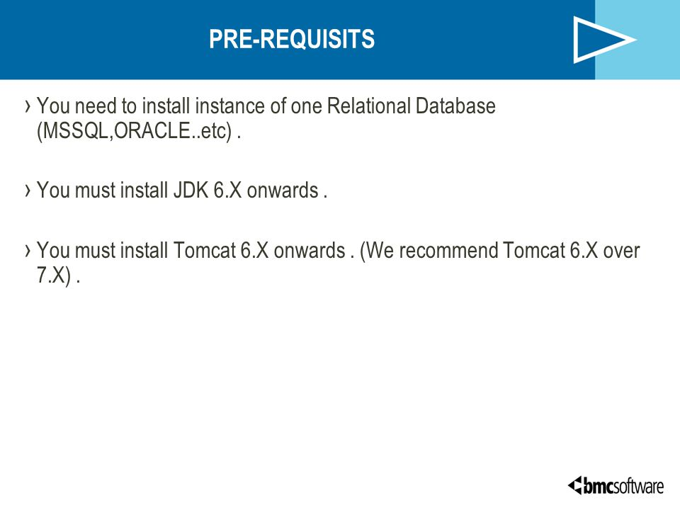 PRE-REQUISITS You need to install instance of one Relational Database (MSSQL,ORACLE..etc) . You must install JDK 6.X onwards .