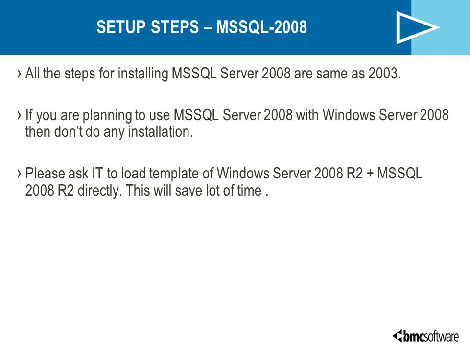 SETUP STEPS – MSSQL-2008 All the steps for installing MSSQL Server 2008 are same as 2003.