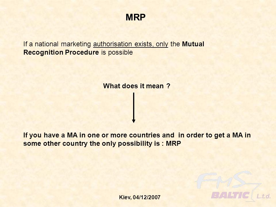 MRP If a national marketing authorisation exists, only the Mutual Recognition Procedure is possible.