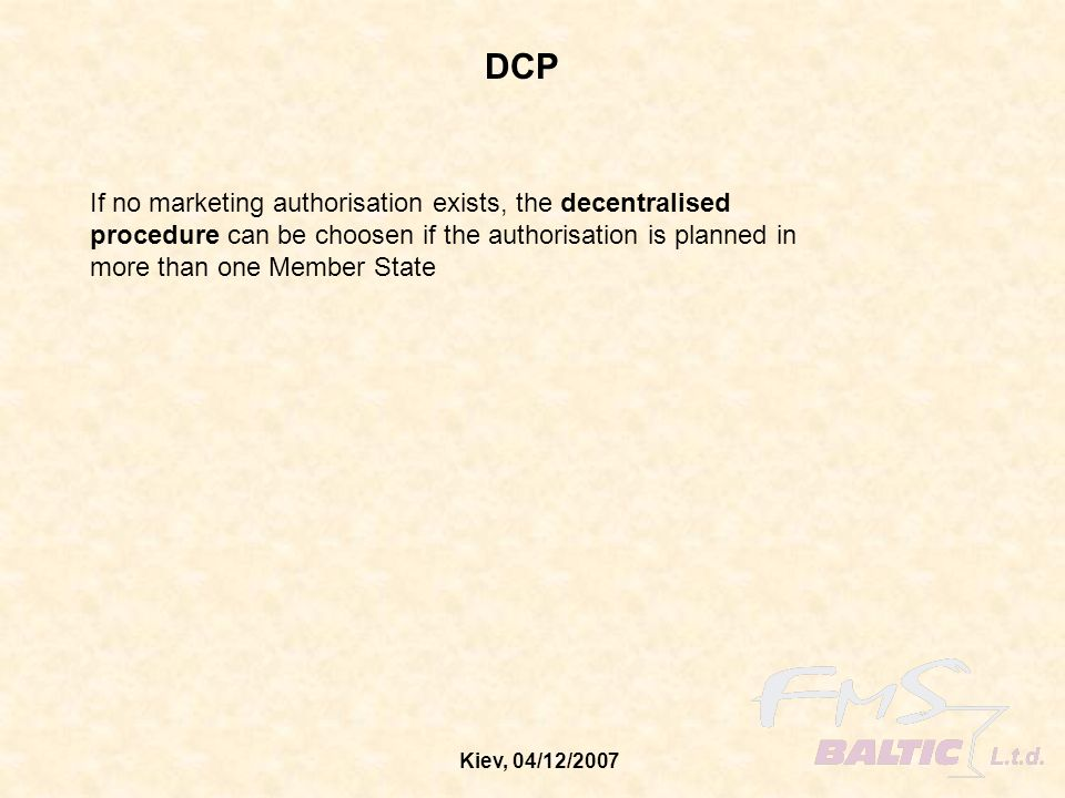 DCP If no marketing authorisation exists, the decentralised procedure can be choosen if the authorisation is planned in more than one Member State.