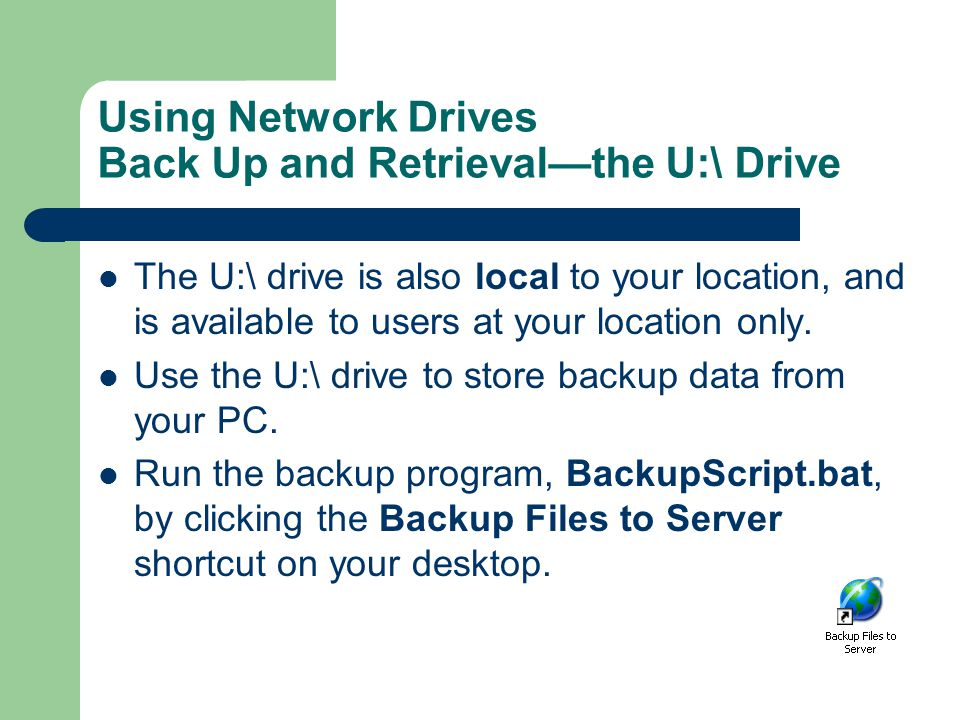 Using Network Drives Back Up and Retrieval—the U:\ Drive