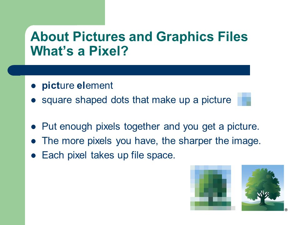 About Pictures and Graphics Files What's a Pixel