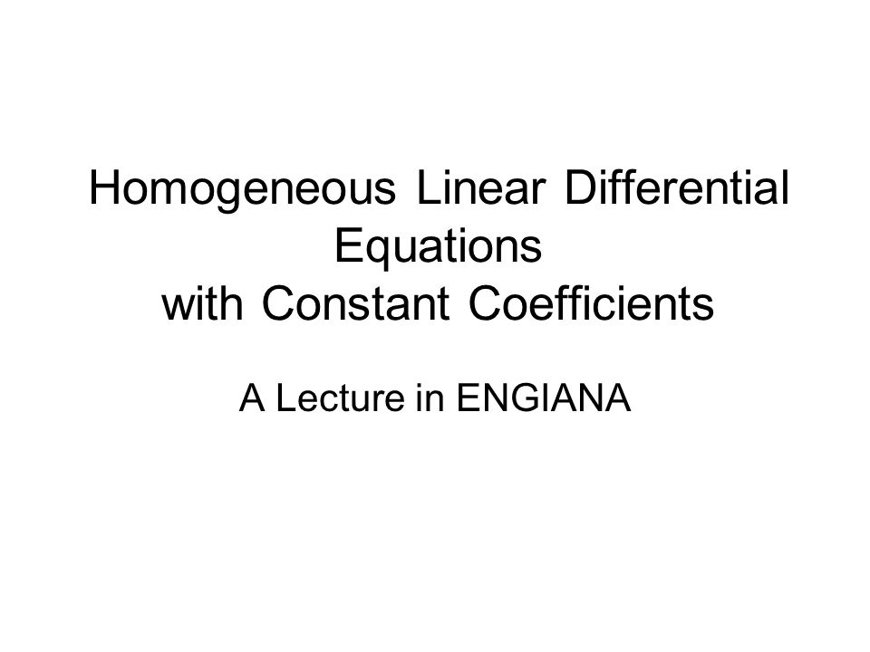 Homogeneous Linear Differential Equations with Constant Coefficients