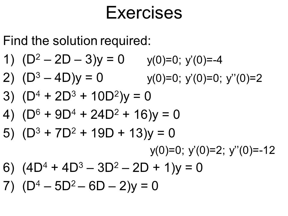 Exercises Find the solution required: