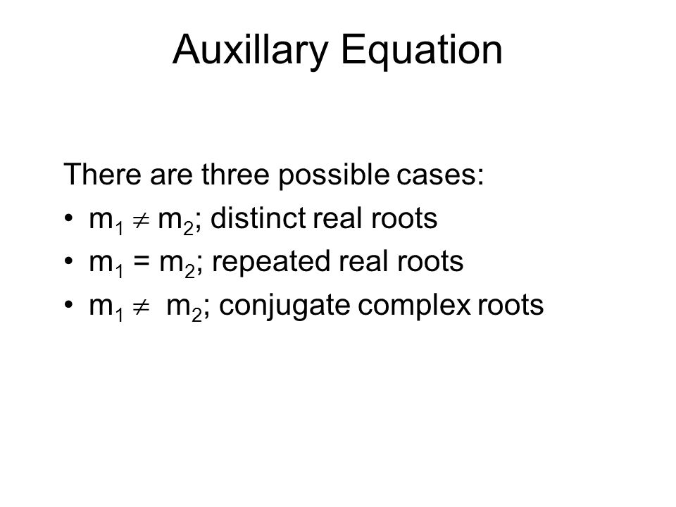 Auxillary Equation There are three possible cases: