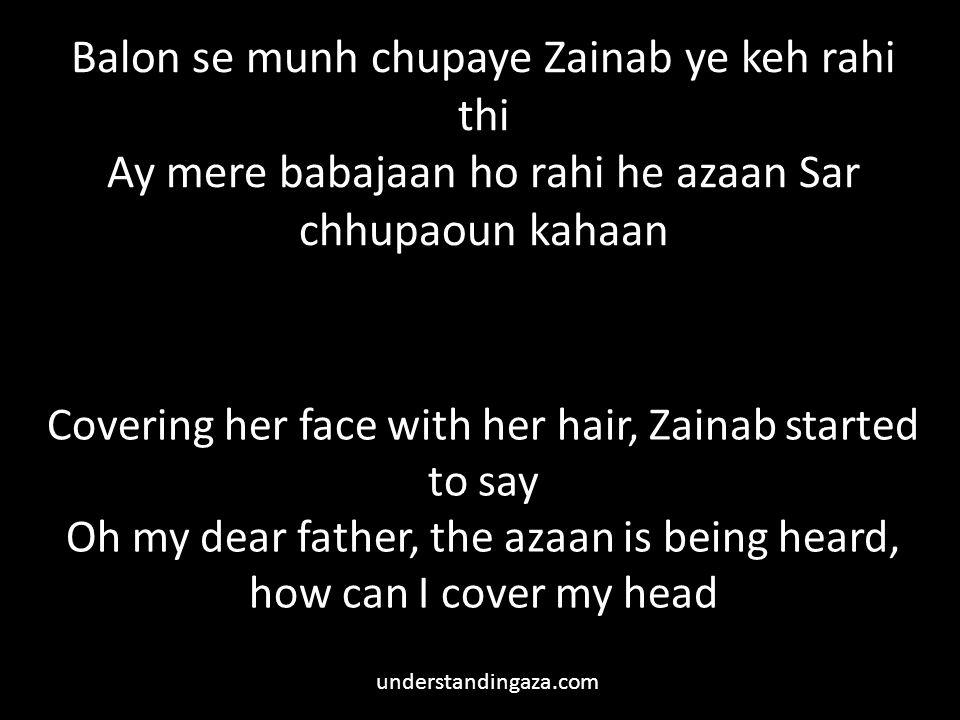 Balon se munh chupaye Zainab ye keh rahi thi Ay mere babajaan ho rahi he azaan Sar chhupaoun kahaan