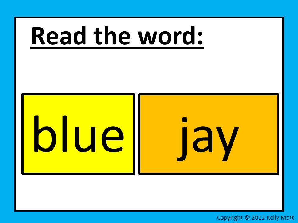 Read the word: blue jay Copyright © 2012 Kelly Mott