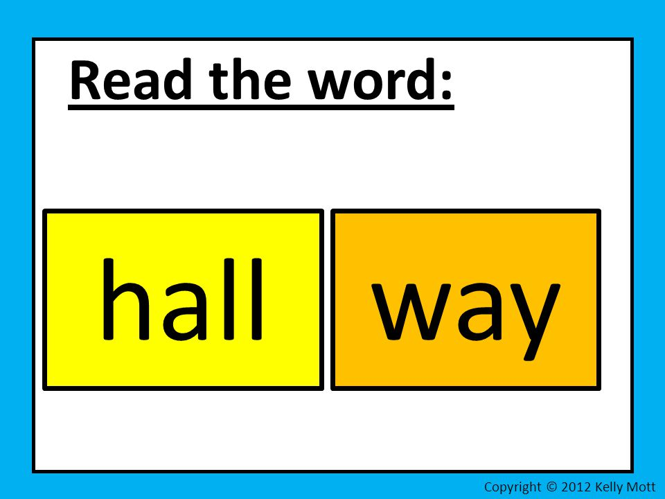 Read the word: hall way Copyright © 2012 Kelly Mott