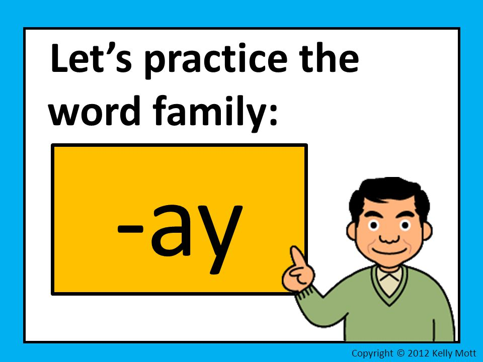 Let's practice the word family: