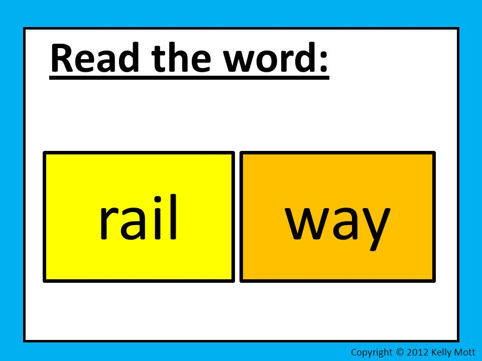 Read the word: rail way Copyright © 2012 Kelly Mott