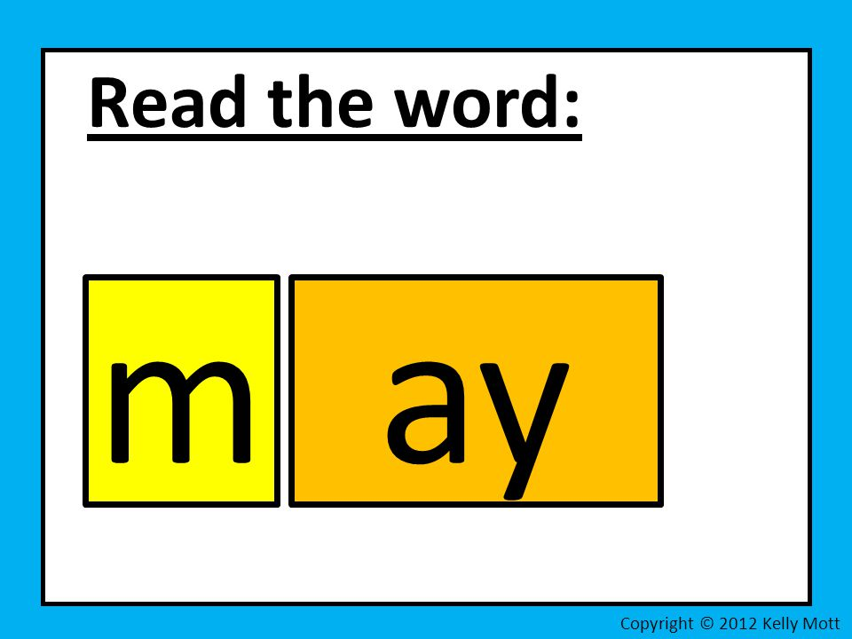 Read the word: m ay Copyright © 2012 Kelly Mott