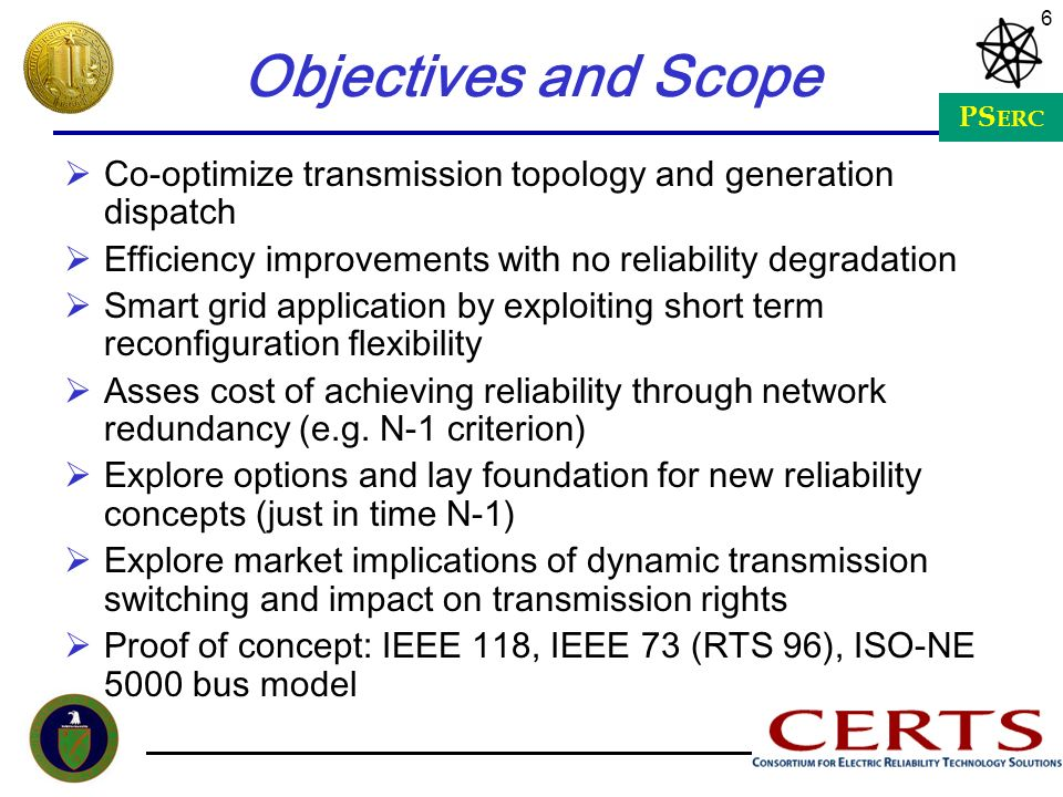Objectives and Scope Co-optimize transmission topology and generation dispatch. Efficiency improvements with no reliability degradation.