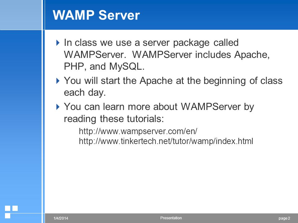 WAMP Server In class we use a server package called WAMPServer. WAMPServer includes Apache, PHP, and MySQL.