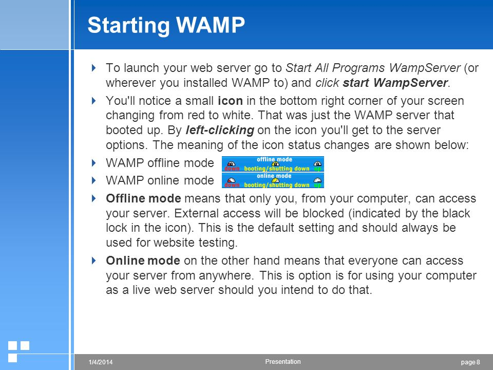 Starting WAMP To launch your web server go to Start All Programs WampServer (or wherever you installed WAMP to) and click start WampServer.