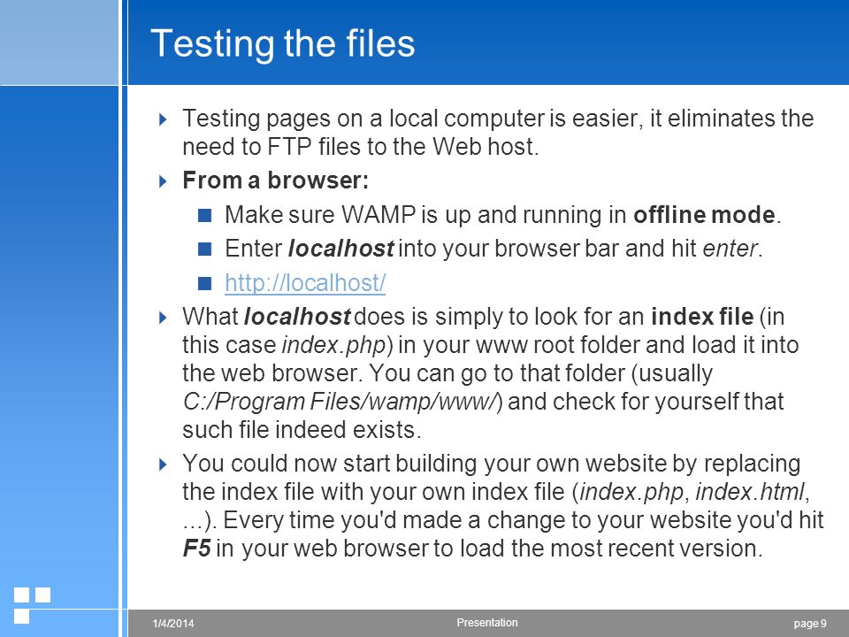 Testing the files Testing pages on a local computer is easier, it eliminates the need to FTP files to the Web host.