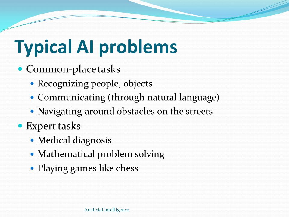 Typical AI problems Common-place tasks Expert tasks