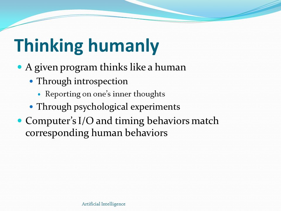 Thinking humanly A given program thinks like a human