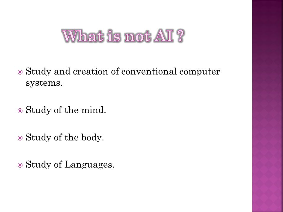 What is not AI Study and creation of conventional computer systems.