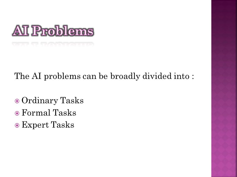 AI Problems The AI problems can be broadly divided into :