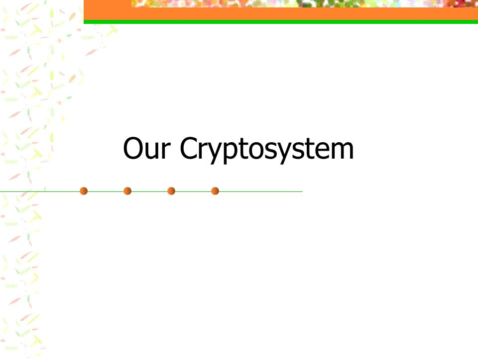 Our Cryptosystem