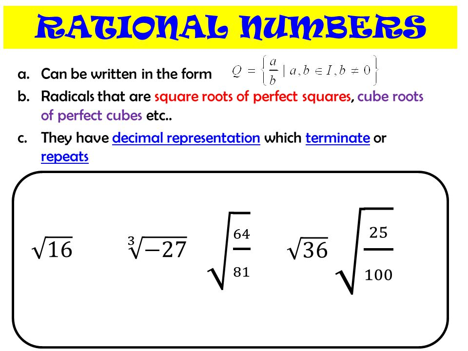 25 100 64 81 RATIONAL NUMBERS 16 3 −27 36 Can be written in the form