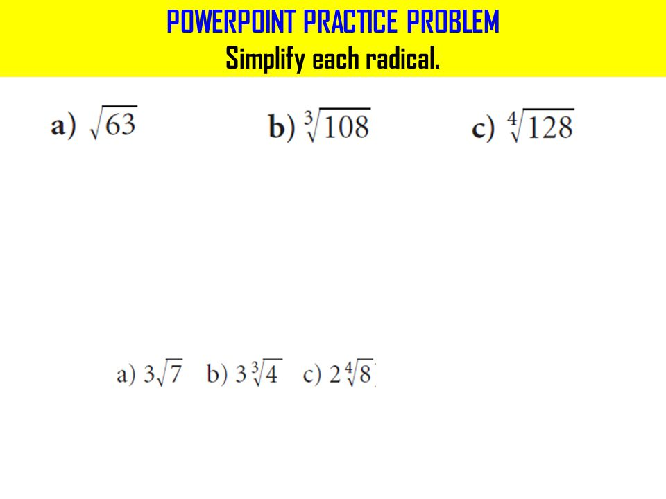 POWERPOINT PRACTICE PROBLEM Simplify each radical.