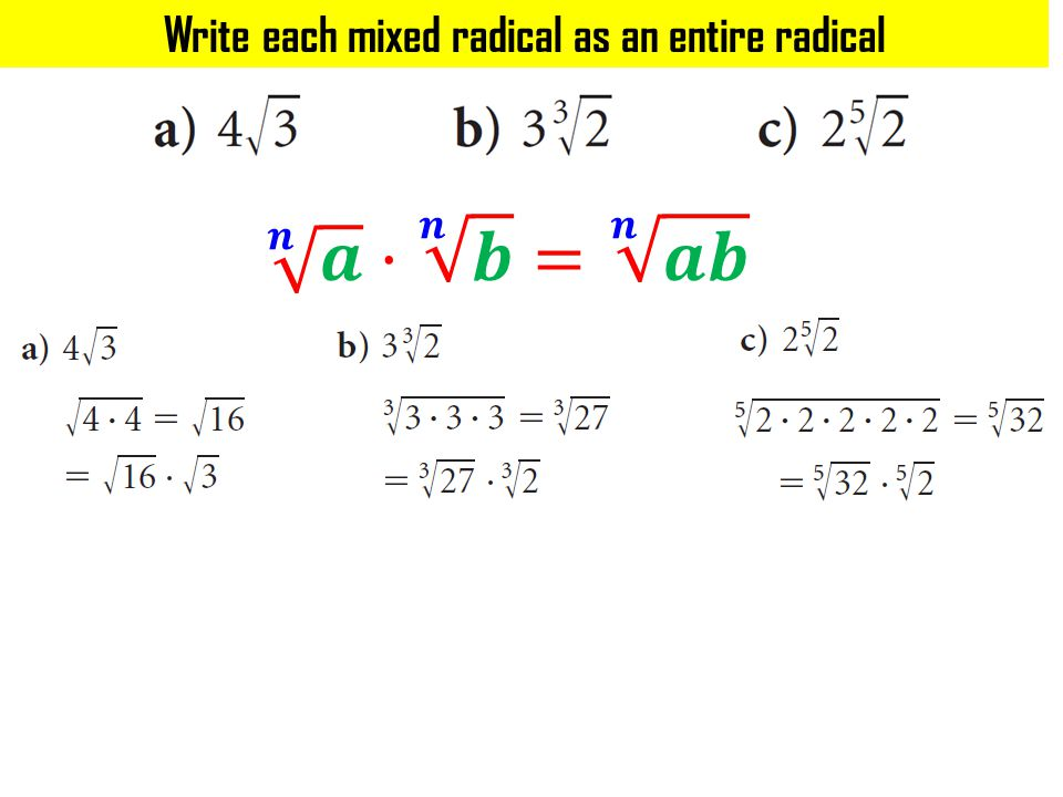 Write each mixed radical as an entire radical