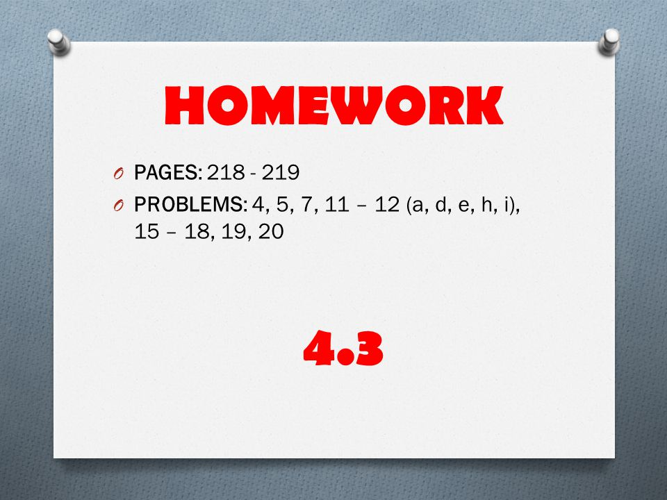 HOMEWORK PAGES: PROBLEMS: 4, 5, 7, 11 – 12 (a, d, e, h, i), 15 – 18, 19,