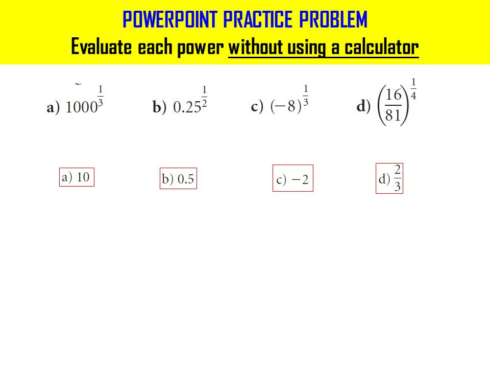 POWERPOINT PRACTICE PROBLEM Evaluate each power without using a calculator