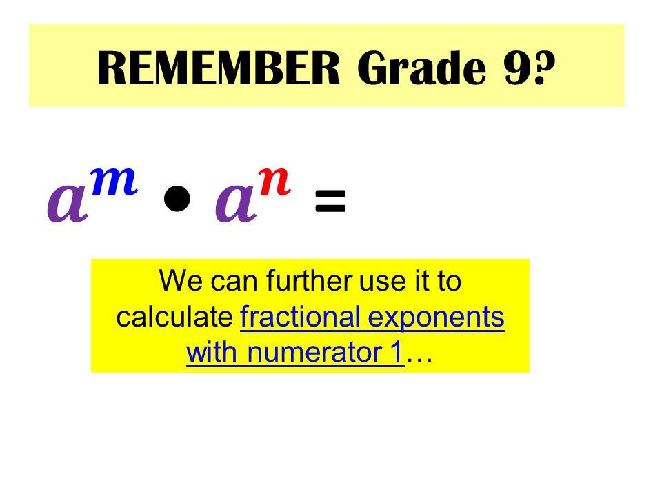 𝒂 𝒎 • 𝒂 𝒏 = 𝒂 𝒎+𝒏 REMEMBER Grade 9