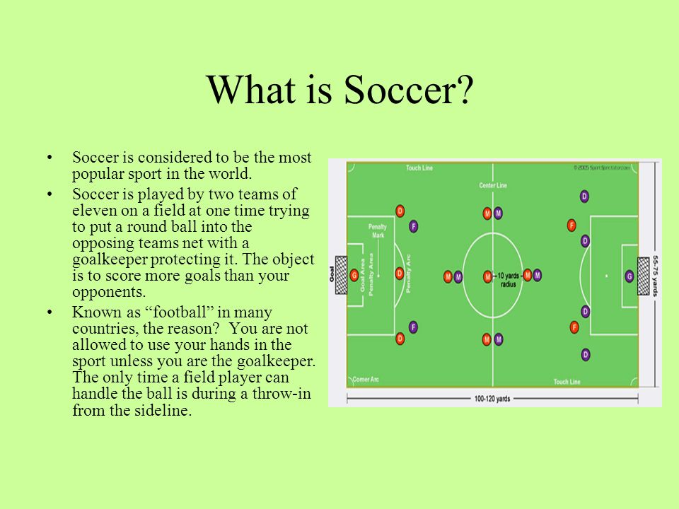 What is Soccer Soccer is considered to be the most popular sport in the world.