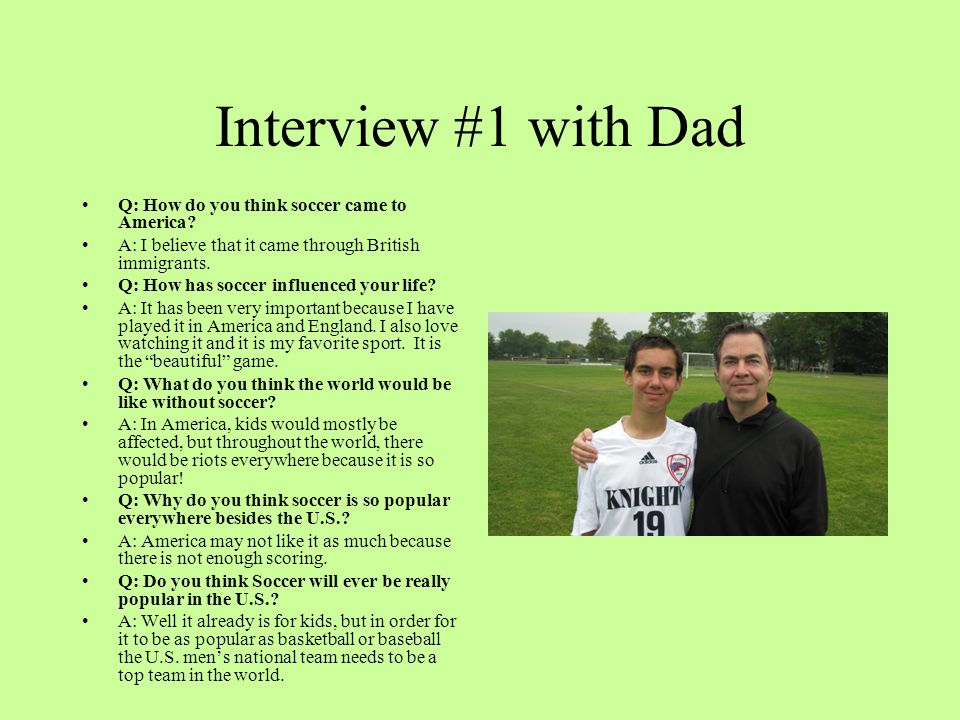 Interview #1 with Dad Q: How do you think soccer came to America