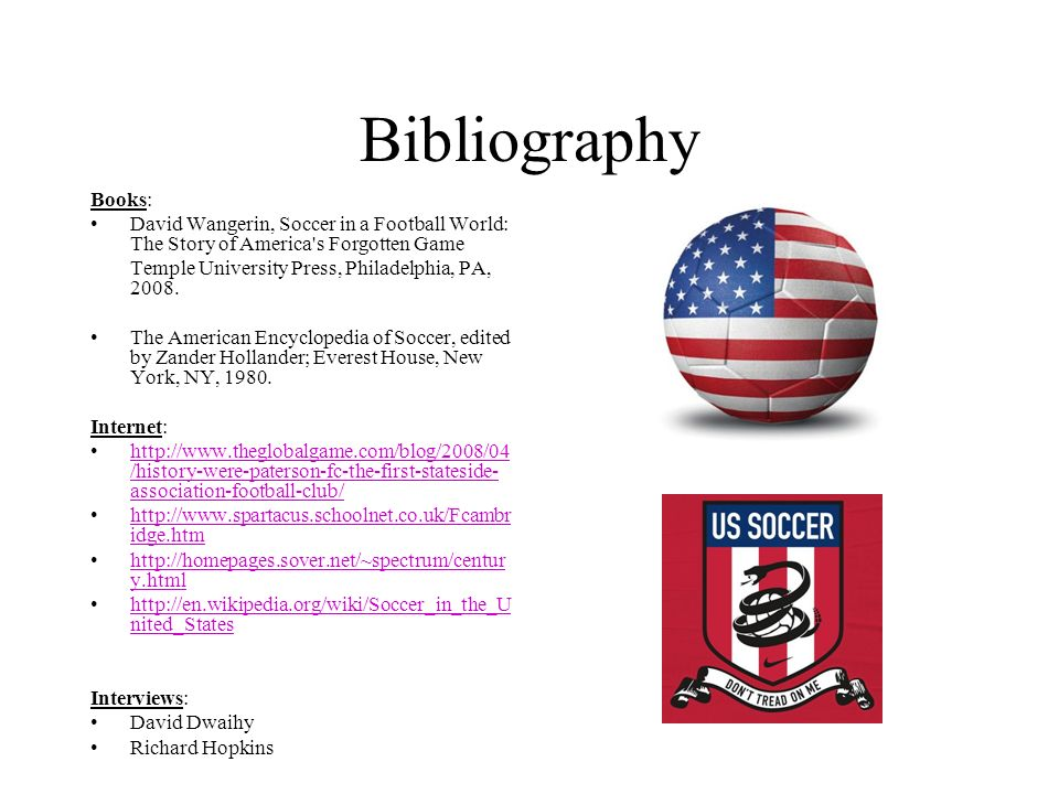 Bibliography Books: David Wangerin, Soccer in a Football World: The Story of America s Forgotten Game.