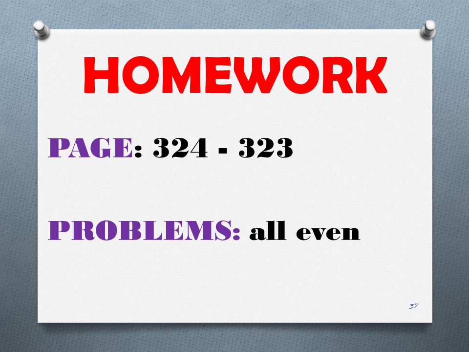 HOMEWORK PAGE: 324 - 323 PROBLEMS: all even