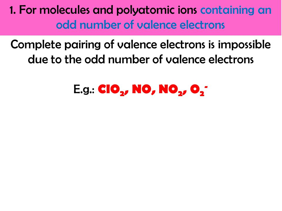 1. For molecules and polyatomic ions containing an odd number of valence electrons